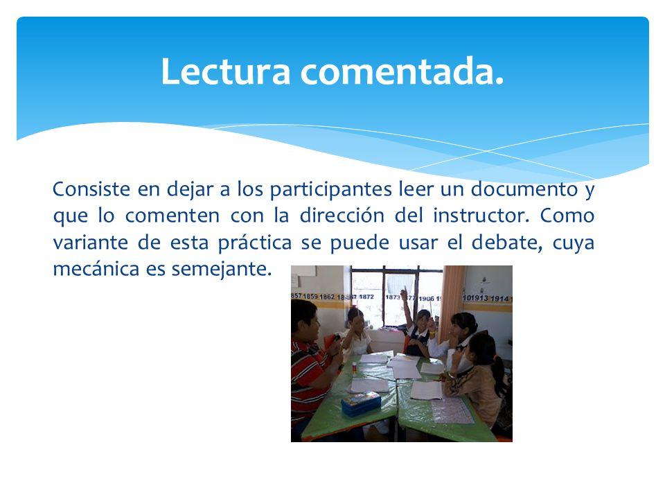 Consiste en dejar a los participantes leer un documento y que lo comenten con la dirección del instructor. Como variante de esta práctica se puede usa