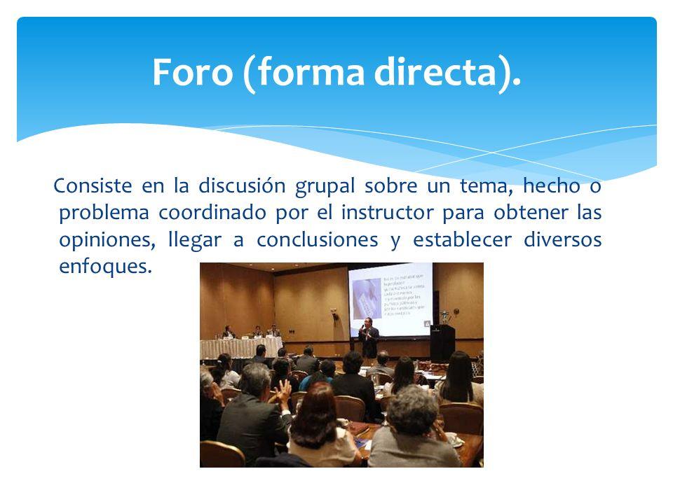 Consiste en la discusión grupal sobre un tema, hecho o problema coordinado por el instructor para obtener las opiniones, llegar a conclusiones y estab