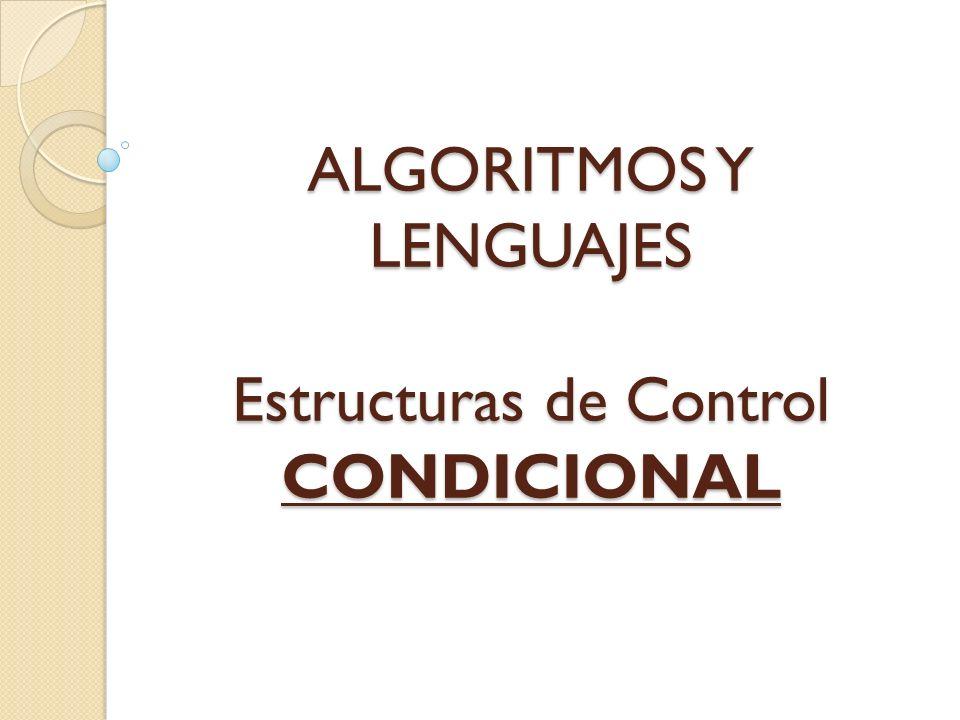 ALGORITMOS Y LENGUAJES Estructuras de Control CONDICIONAL