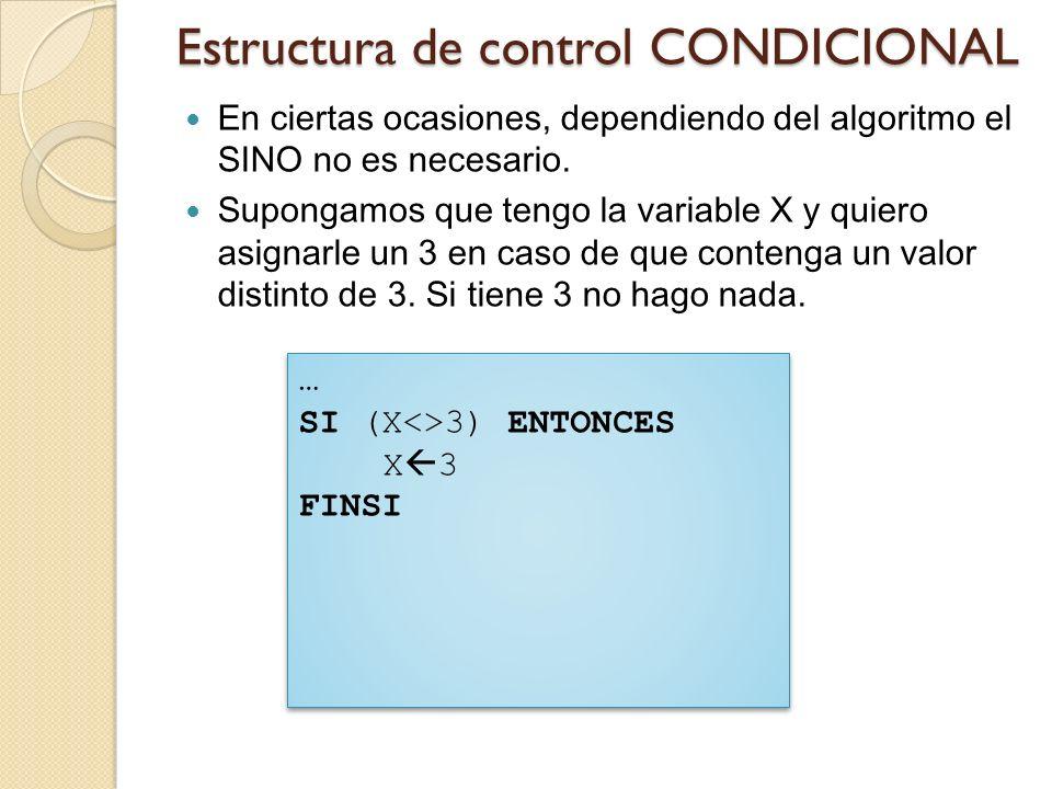 Estructura de control CONDICIONAL En ciertas ocasiones, dependiendo del algoritmo el SINO no es necesario. Supongamos que tengo la variable X y quiero
