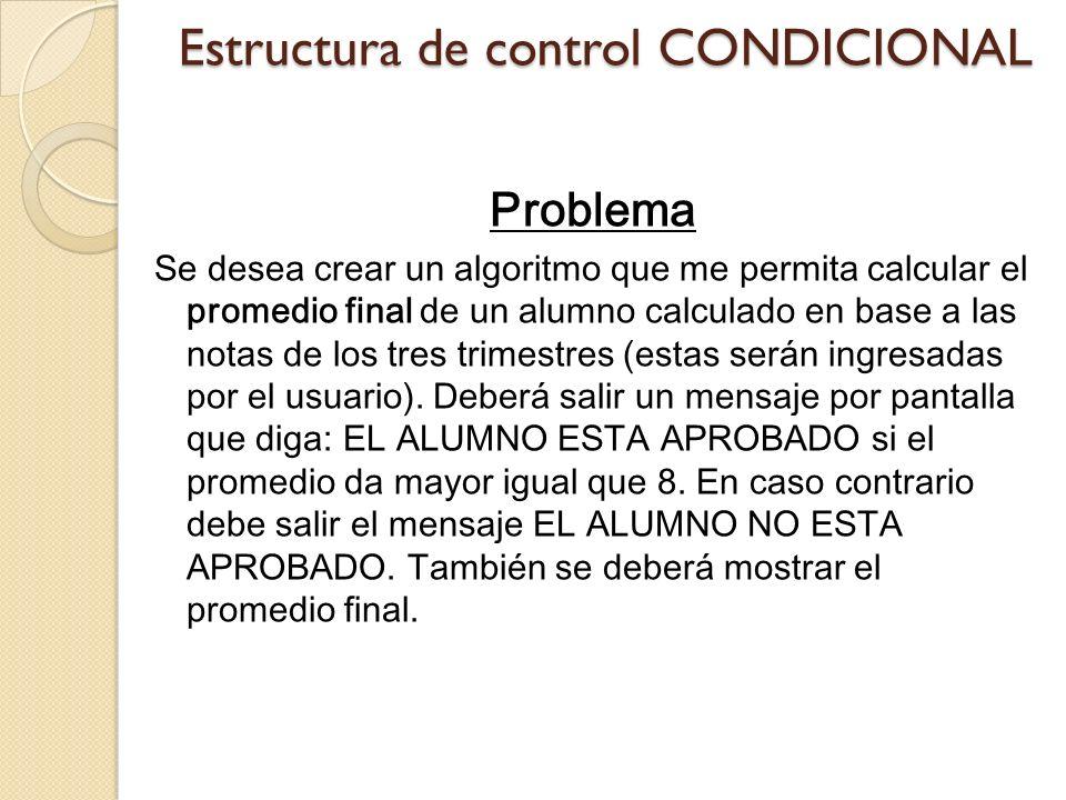 Estructura de control CONDICIONAL Problema Se desea crear un algoritmo que me permita calcular el promedio final de un alumno calculado en base a las