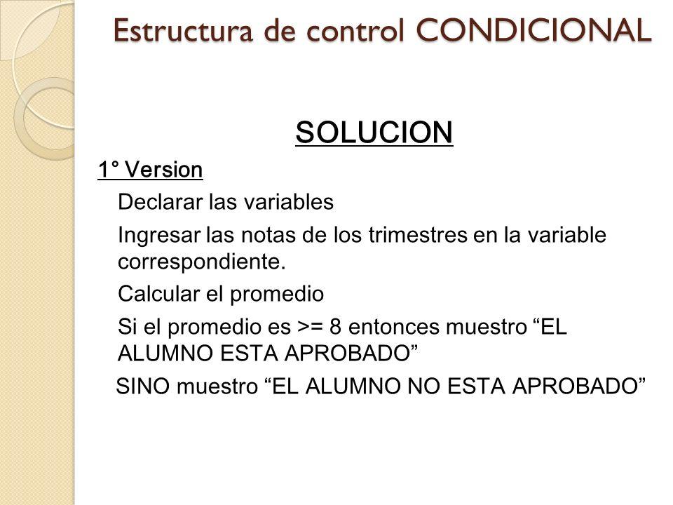 Estructura de control CONDICIONAL SOLUCION 1° Version Declarar las variables Ingresar las notas de los trimestres en la variable correspondiente. Calc