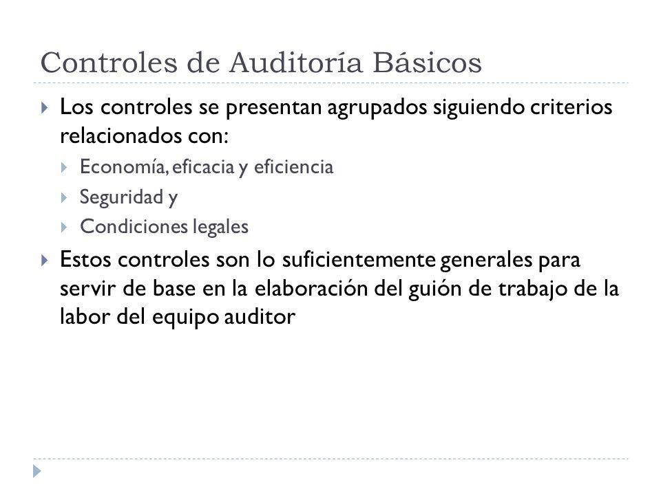 Controles de Auditoría Básicos Los controles se presentan agrupados siguiendo criterios relacionados con: Economía, eficacia y eficiencia Seguridad y Condiciones legales Estos controles son lo suficientemente generales para servir de base en la elaboración del guión de trabajo de la labor del equipo auditor