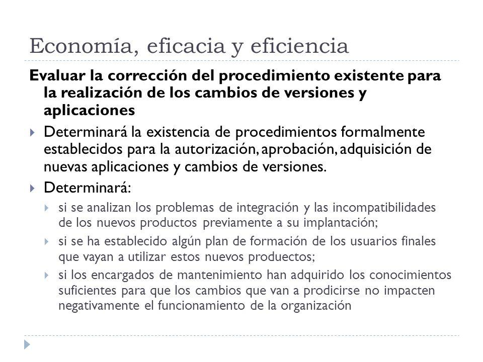 Economía, eficacia y eficiencia Evaluar la corrección del procedimiento existente para la realización de los cambios de versiones y aplicaciones Determinará la existencia de procedimientos formalmente establecidos para la autorización, aprobación, adquisición de nuevas aplicaciones y cambios de versiones.
