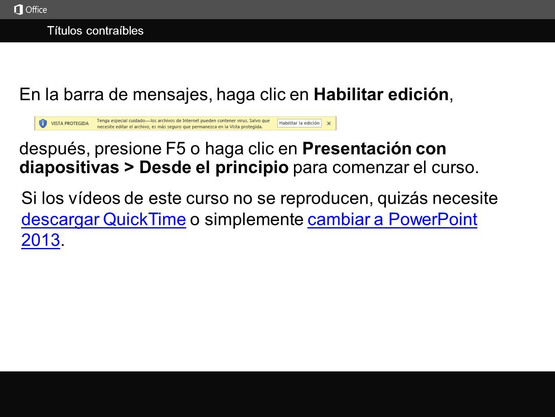 Títulos contraíbles j En la barra de mensajes, haga clic en Habilitar edición, Si los vídeos de este curso no se reproducen, quizás necesite descargar