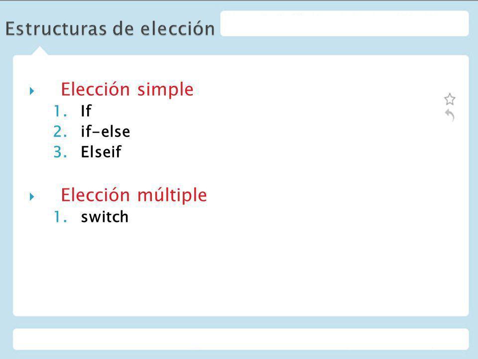 Elección simple 1.If 2.if-else 3.Elseif Elección múltiple 1.switch
