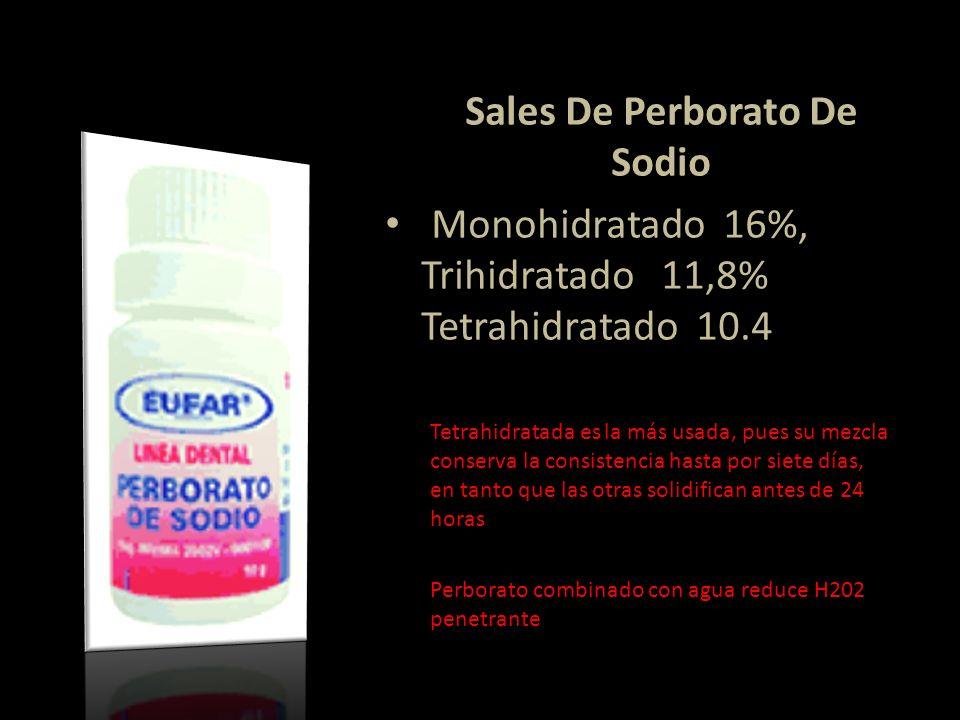 Se dispone de tres tipos de Sales De Perborato De Sodio Monohidratado 16%, Trihidratado 11,8% Tetrahidratado 10.4 Tetrahidratada es la más usada, pues
