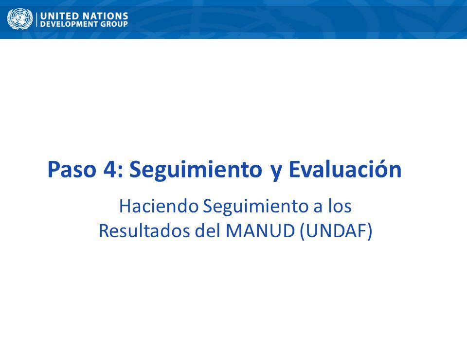 Paso 4: Seguimiento y Evaluación Haciendo Seguimiento a los Resultados del MANUD (UNDAF)