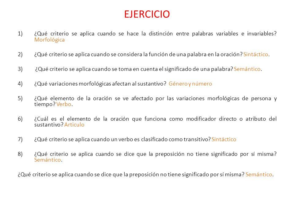 EJERCICIO 1)¿Qué criterio se aplica cuando se hace la distinción entre palabras variables e invariables? Morfológica 2)¿Qué criterio se aplica cuando