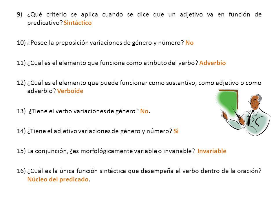 9)¿Qué criterio se aplica cuando se dice que un adjetivo va en función de predicativo? Sintáctico 10)¿Posee la preposición variaciones de género y núm