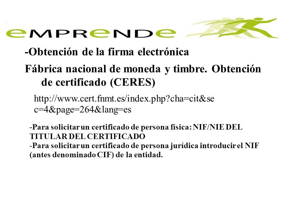 -Obtención de la firma electrónica Fábrica nacional de moneda y timbre. Obtención de certificado (CERES) http/www.cert.fnmt.es/index.php?c ha=cit&sec=