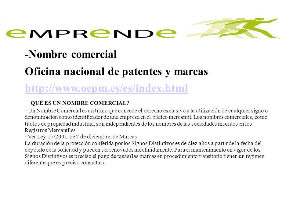 -Nombre comercial Oficina nacional de patentes y marcas http://www.oepm.es/es/index.html ¿ QUÉ ES UN NOMBRE COMERCIAL? - Un Nombre Comercial es un tít
