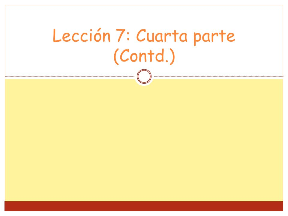 Lección 7: Cuarta parte (Contd.)