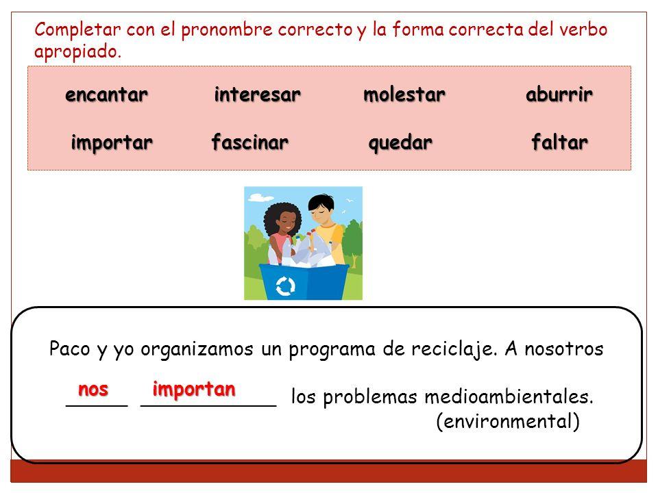 Completar con el pronombre correcto y la forma correcta del verbo apropiado.