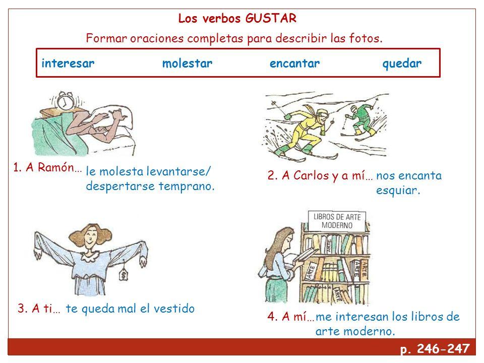 Los verbos GUSTAR Formar oraciones completas para describir las fotos.