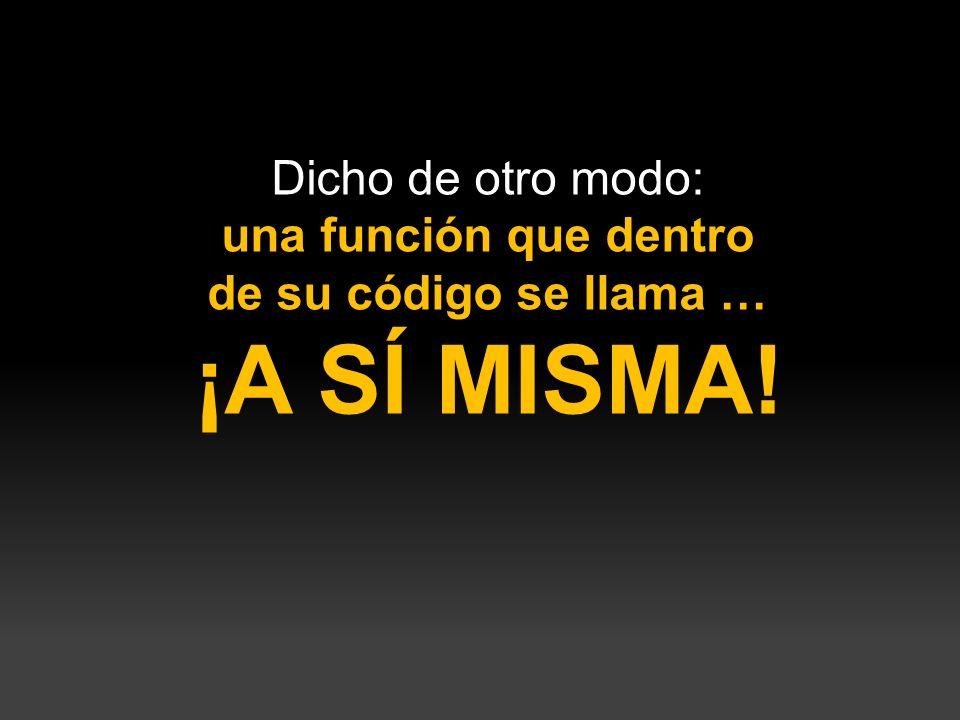 Dicho de otro modo: una función que dentro de su código se llama … ¡A SÍ MISMA!