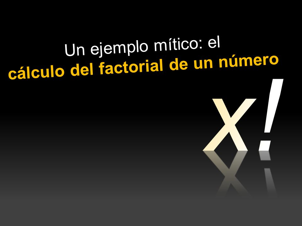 Un ejemplo mítico: el cálculo del factorial de un número