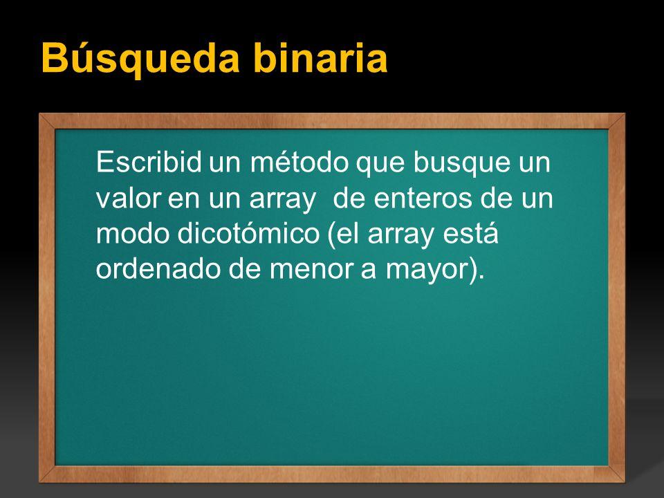 Búsqueda binaria Ejercicio: Escribir un programa que calcule todos los factoriales del 1 hasta el valor entero N que se introduce por teclado, el valo