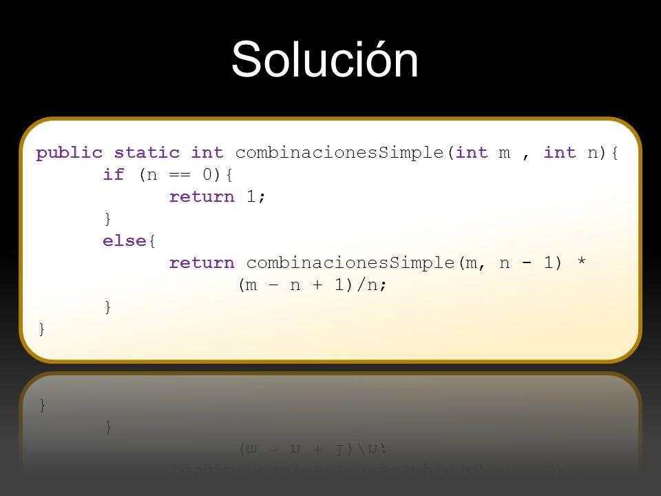 Cuarta forma de solución: Recursividad Directa Múltiple si n = 0Cm,n = 1 si n = mCm,n = 1 si n > mCm,n = 0 si m > n > 0 Cm,n = Cm-1,n + Cm-1,n-1