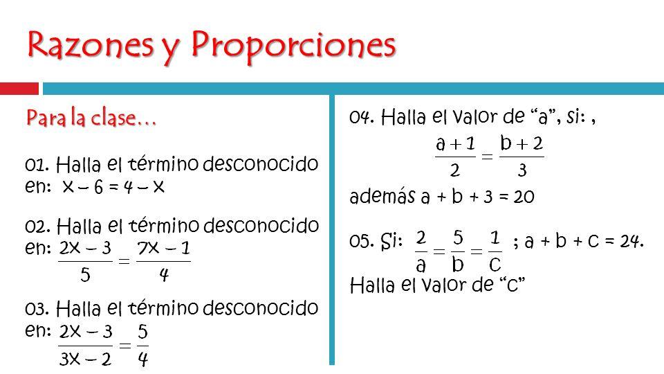 Para la clase… 01.Halla el término desconocido en: x – 6 = 4 – x 02.