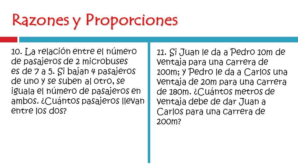Razones y Proporciones 10.La relación entre el número de pasajeros de 2 microbuses es de 7 a 5.