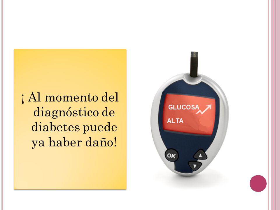 ¡ Al momento del diagnóstico de diabetes puede ya haber daño!