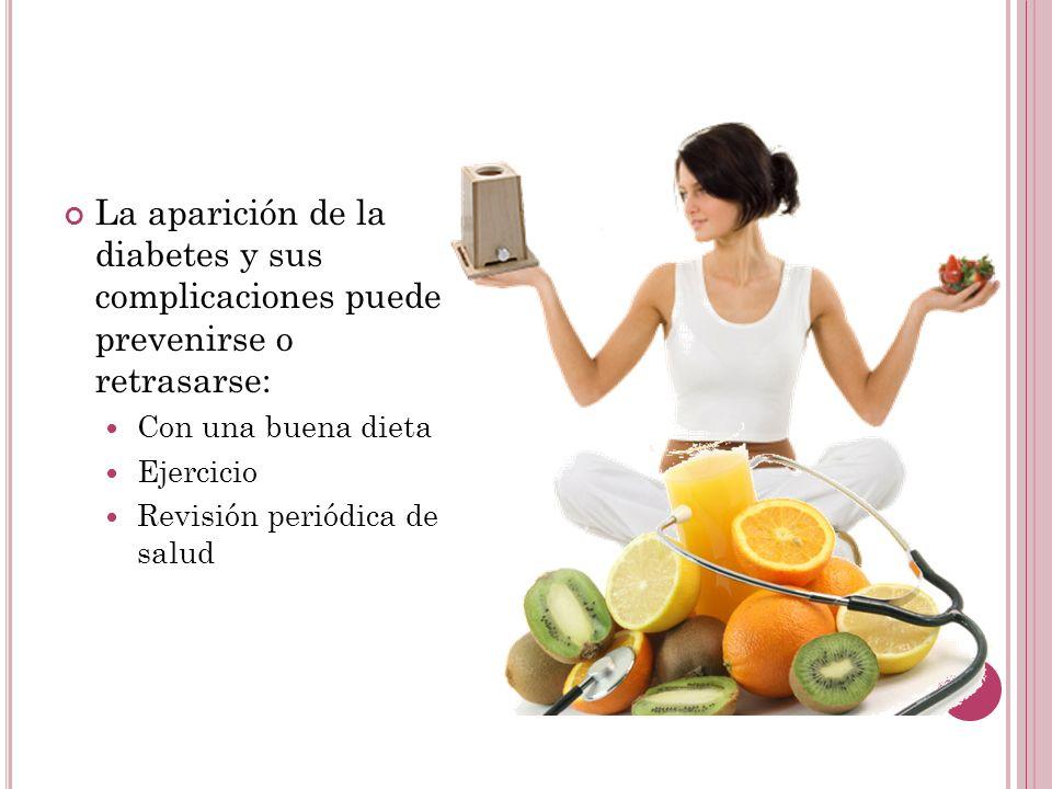 La aparición de la diabetes y sus complicaciones puede prevenirse o retrasarse: Con una buena dieta Ejercicio Revisión periódica de salud