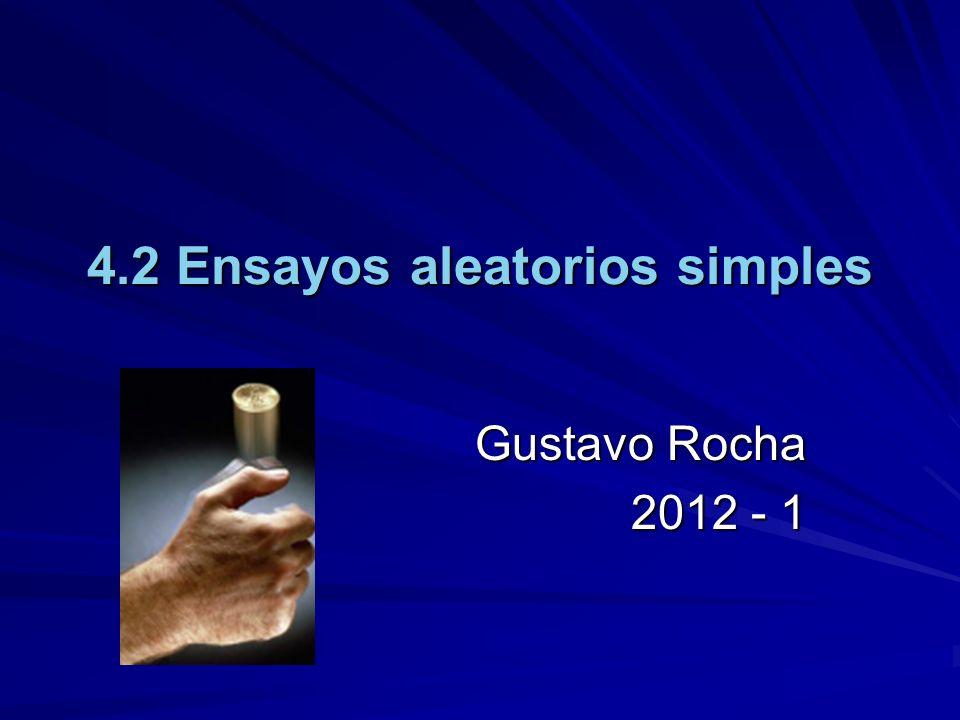 4.2 Ensayos aleatorios simples Gustavo Rocha 2012 - 1