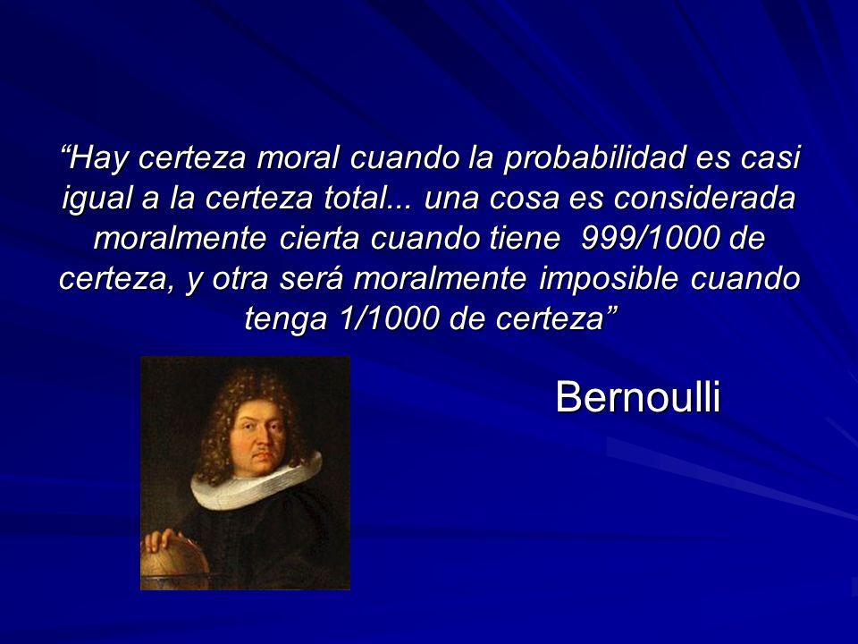 Hay certeza moral cuando la probabilidad es casi igual a la certeza total...