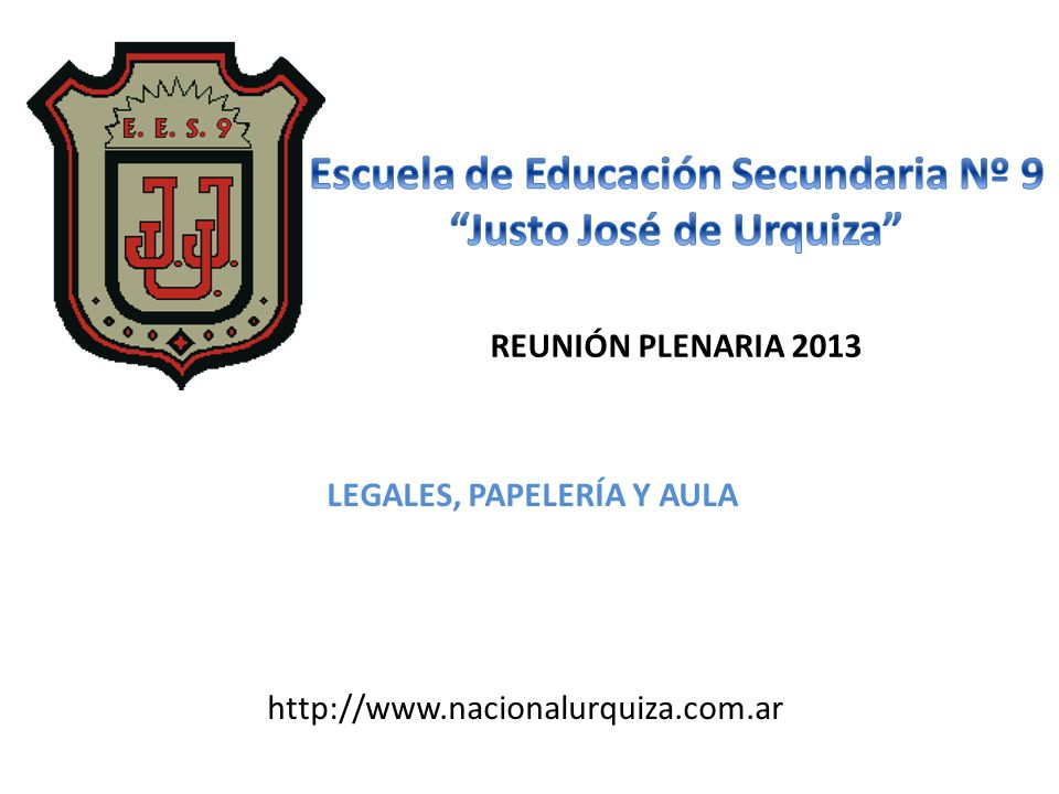 REUNIÓN PLENARIA 2013 http://www.nacionalurquiza.com.ar LEGALES, PAPELERÍA Y AULA