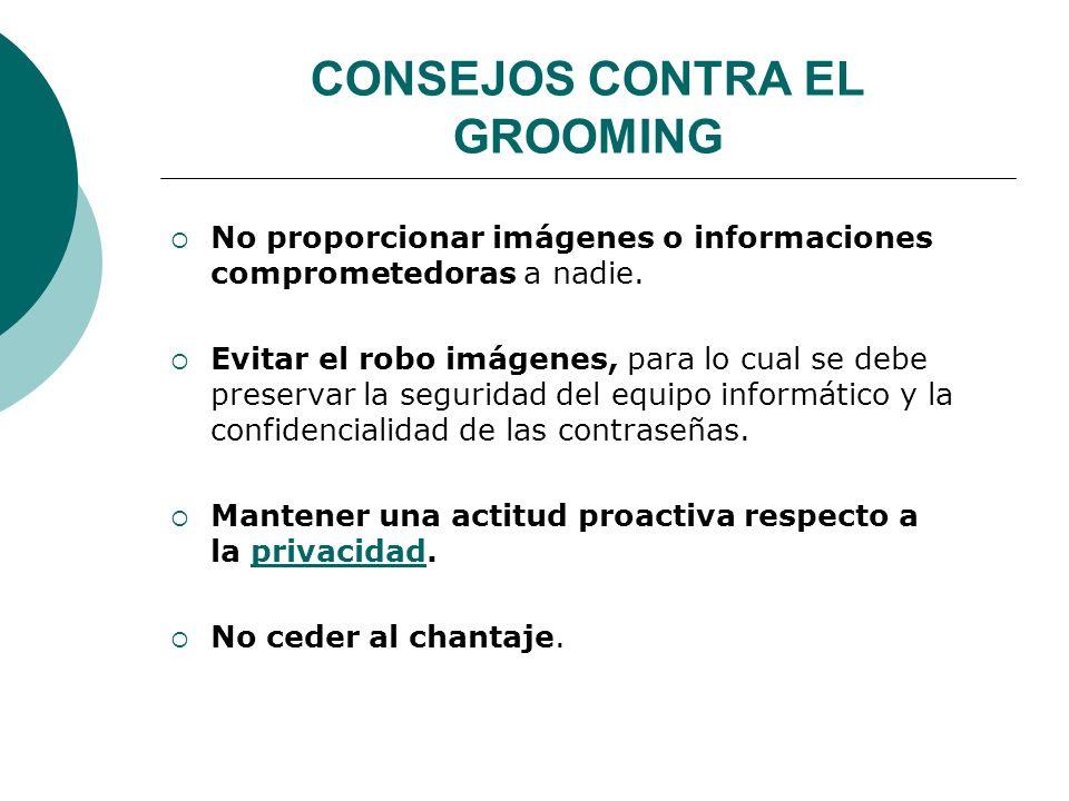CONSEJOS CONTRA EL GROOMING No proporcionar imágenes o informaciones comprometedoras a nadie.