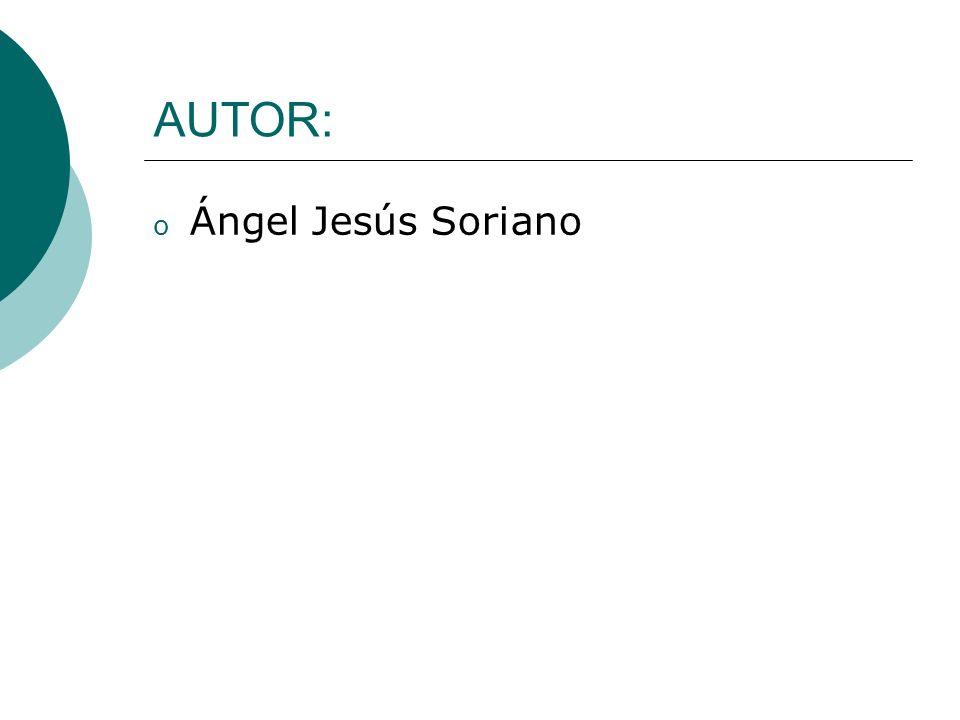 AUTOR: o Ángel Jesús Soriano