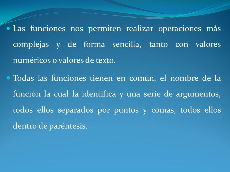 Las funciones nos permiten realizar operaciones más complejas y de forma sencilla, tanto con valores numéricos o valores de texto.