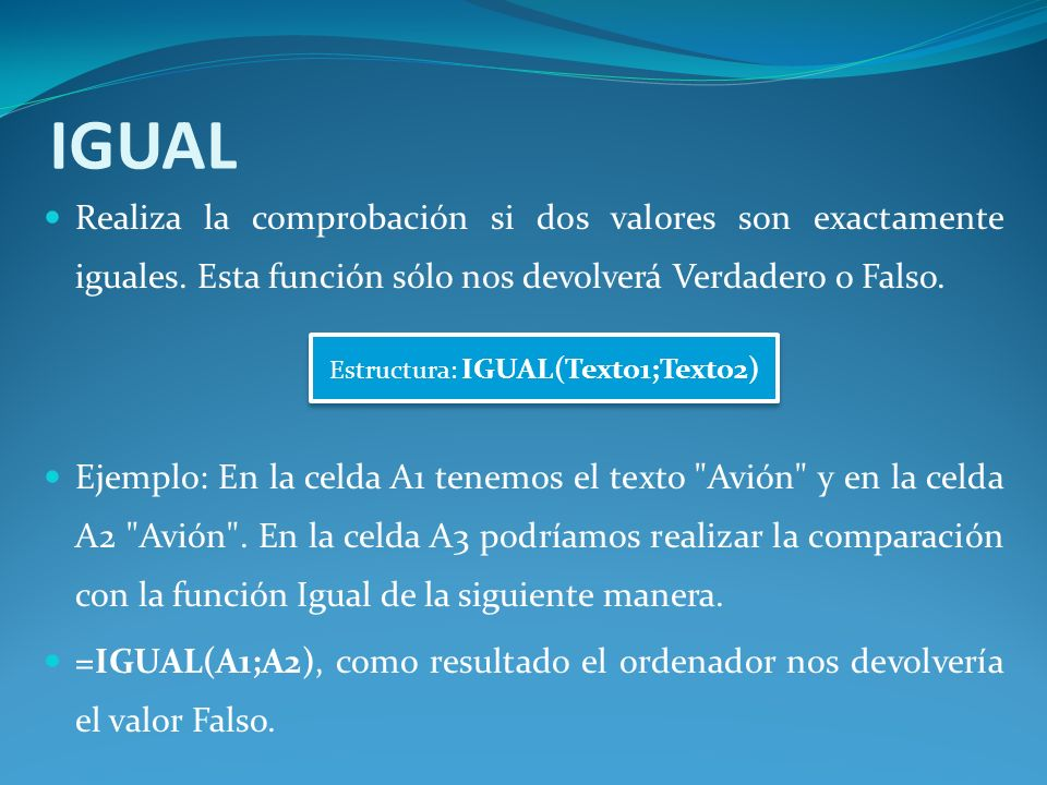 IGUAL Realiza la comprobación si dos valores son exactamente iguales.