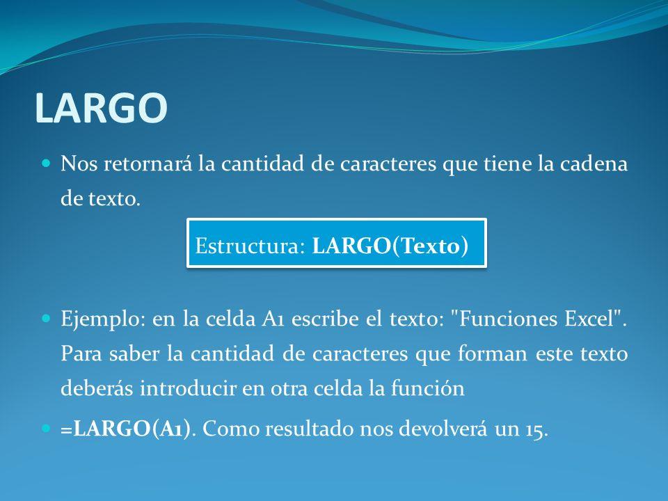 LARGO Nos retornará la cantidad de caracteres que tiene la cadena de texto.