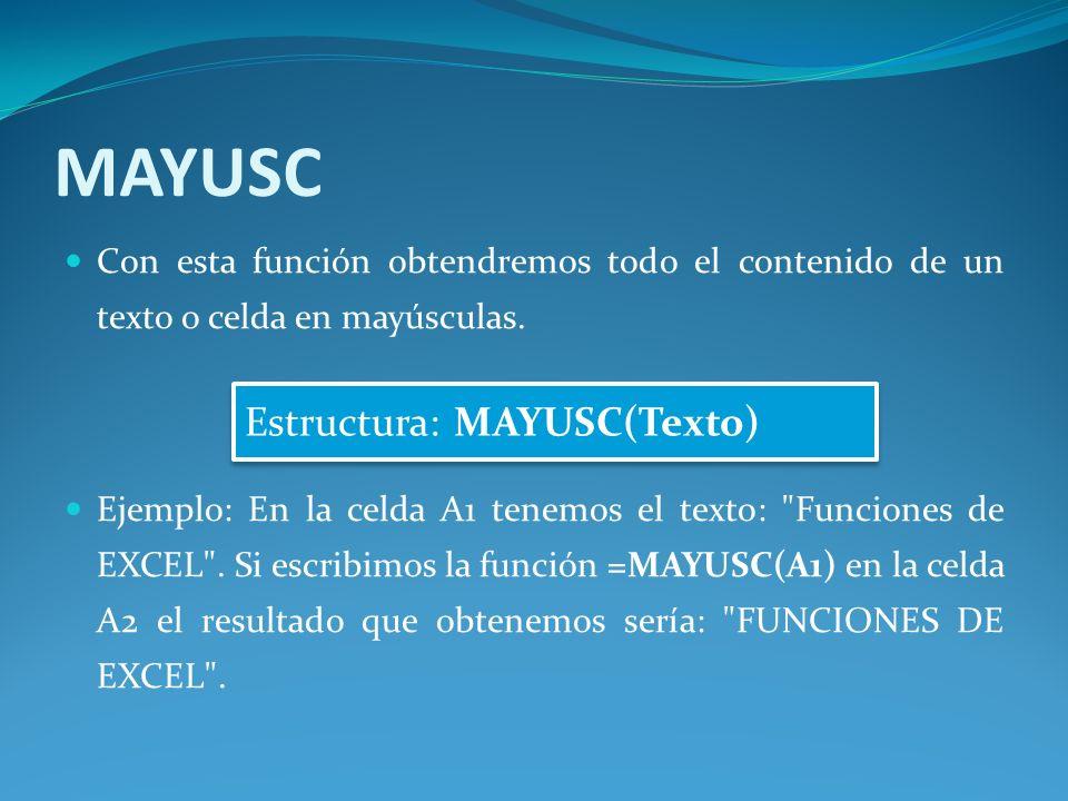 MAYUSC Con esta función obtendremos todo el contenido de un texto o celda en mayúsculas.
