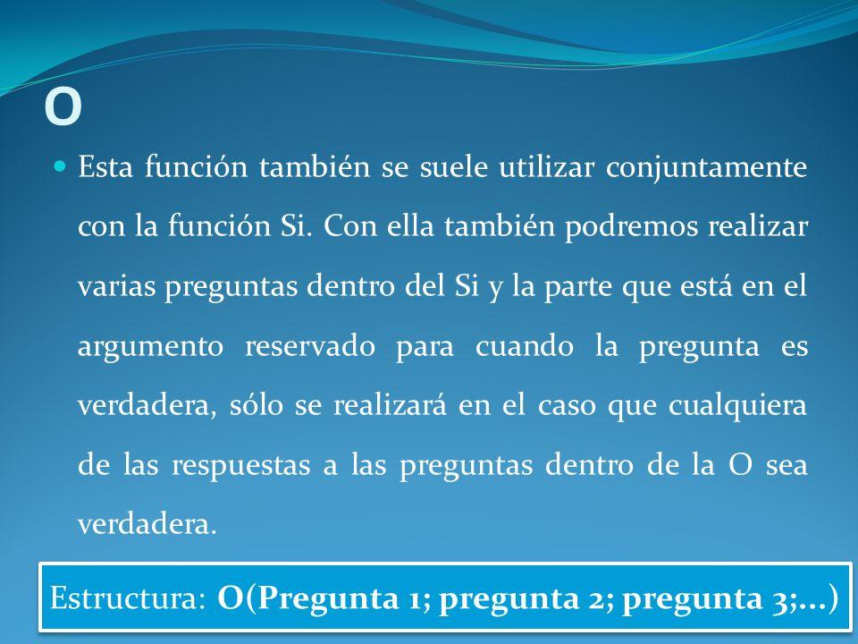 O Esta función también se suele utilizar conjuntamente con la función Si.
