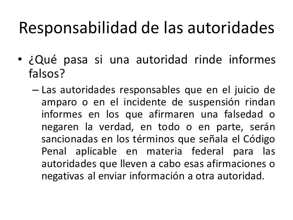 Responsabilidad de las autoridades ¿Qué pasa si una autoridad rinde informes falsos? – Las autoridades responsables que en el juicio de amparo o en el