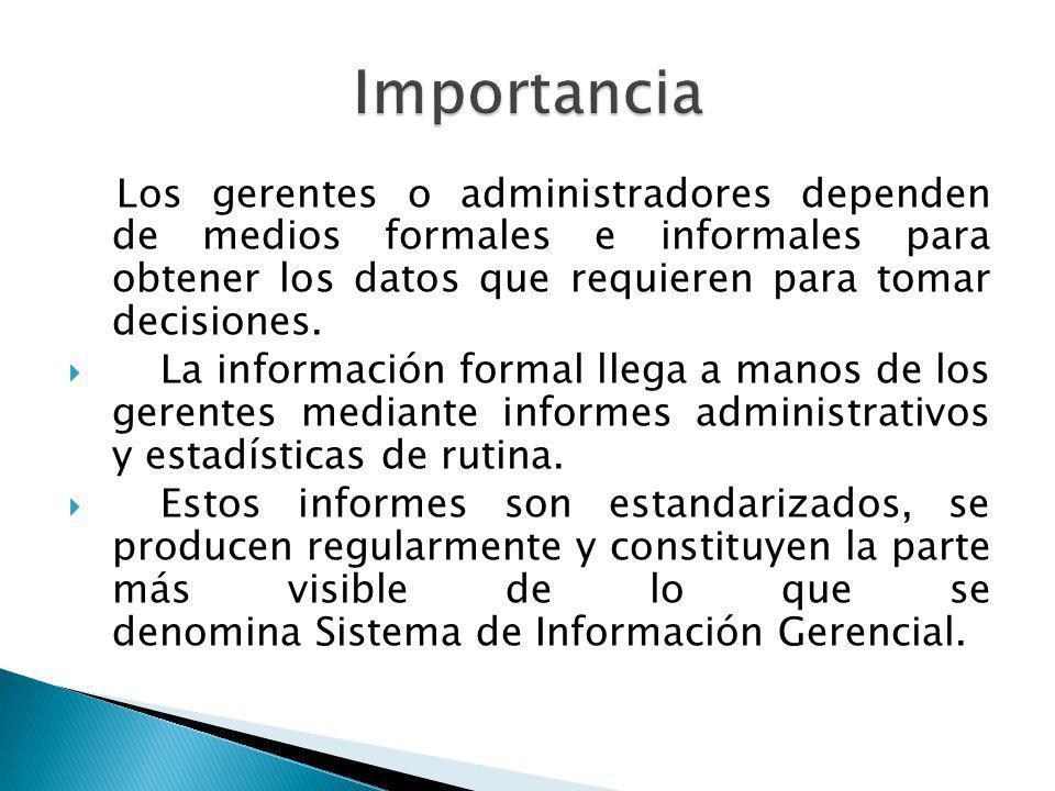 Los gerentes o administradores dependen de medios formales e informales para obtener los datos que requieren para tomar decisiones. La información for