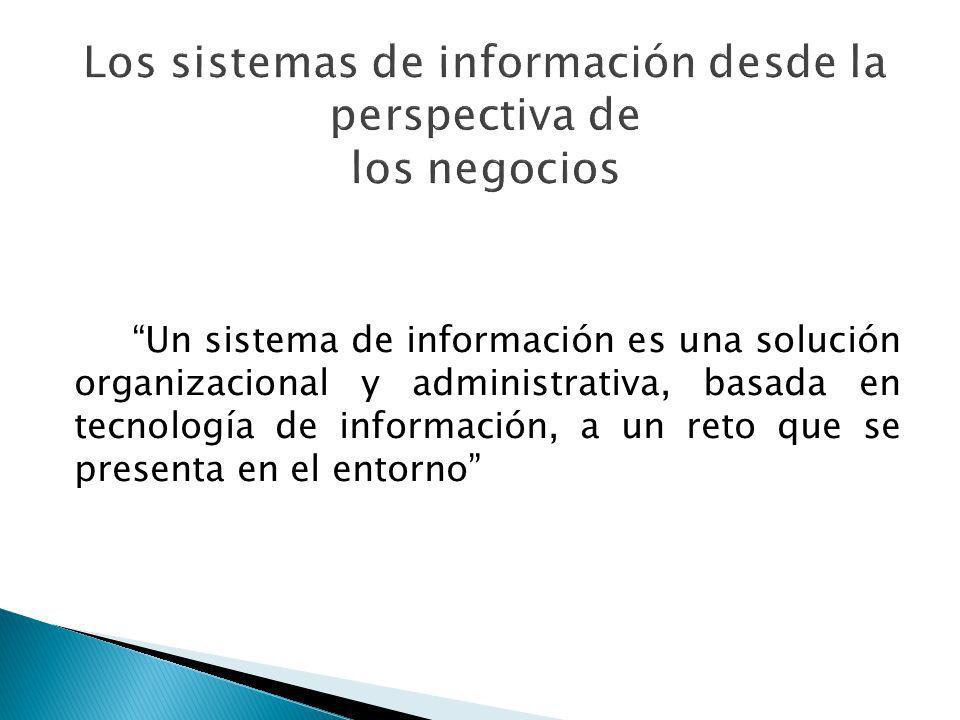 Un sistema de información es una solución organizacional y administrativa, basada en tecnología de información, a un reto que se presenta en el entorn