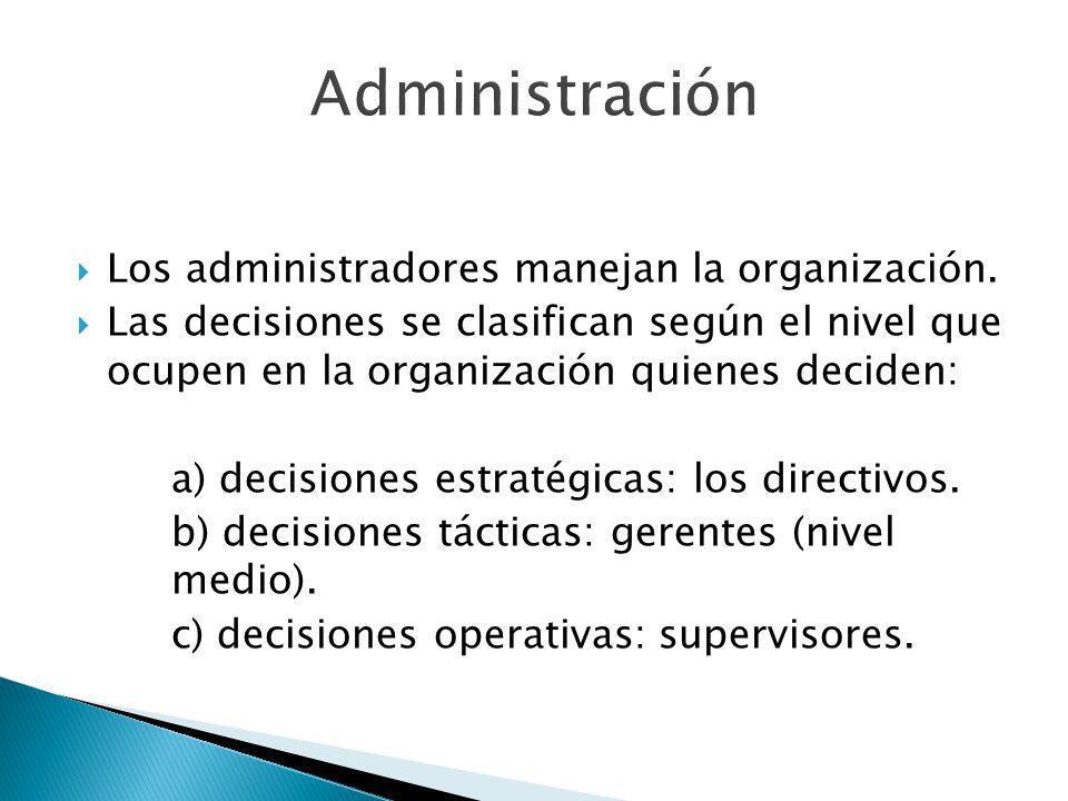 Los administradores manejan la organización. Las decisiones se clasifican según el nivel que ocupen en la organización quienes deciden: a) decisiones
