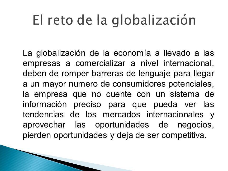 La globalización de la economía a llevado a las empresas a comercializar a nivel internacional, deben de romper barreras de lenguaje para llegar a un