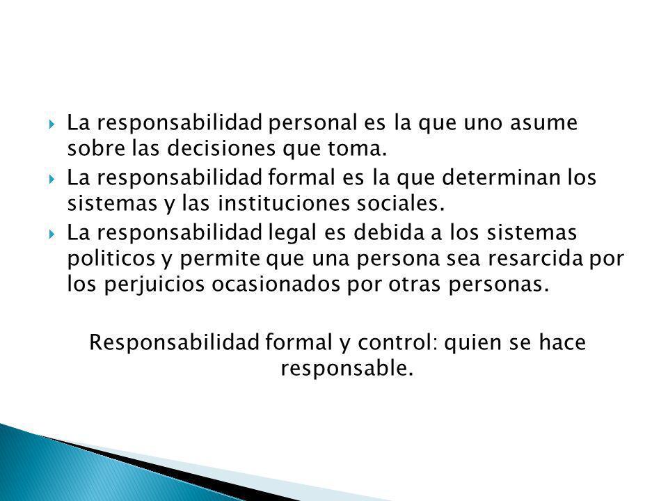 La responsabilidad personal es la que uno asume sobre las decisiones que toma. La responsabilidad formal es la que determinan los sistemas y las insti