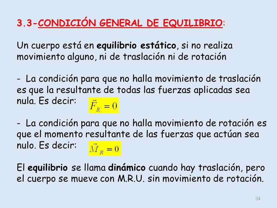 3.3-CONDICIÓN GENERAL DE EQUILIBRIO: Un cuerpo está en equilibrio estático, si no realiza movimiento alguno, ni de traslación ni de rotación - La cond