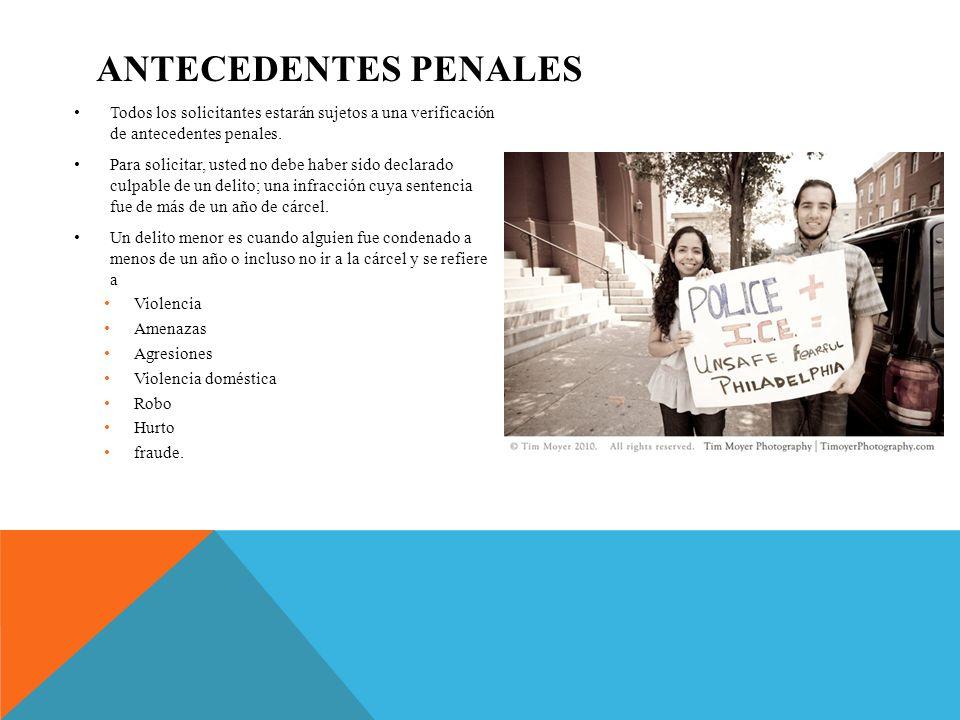 ANTECEDENTES PENALES Todos los solicitantes estarán sujetos a una verificación de antecedentes penales.