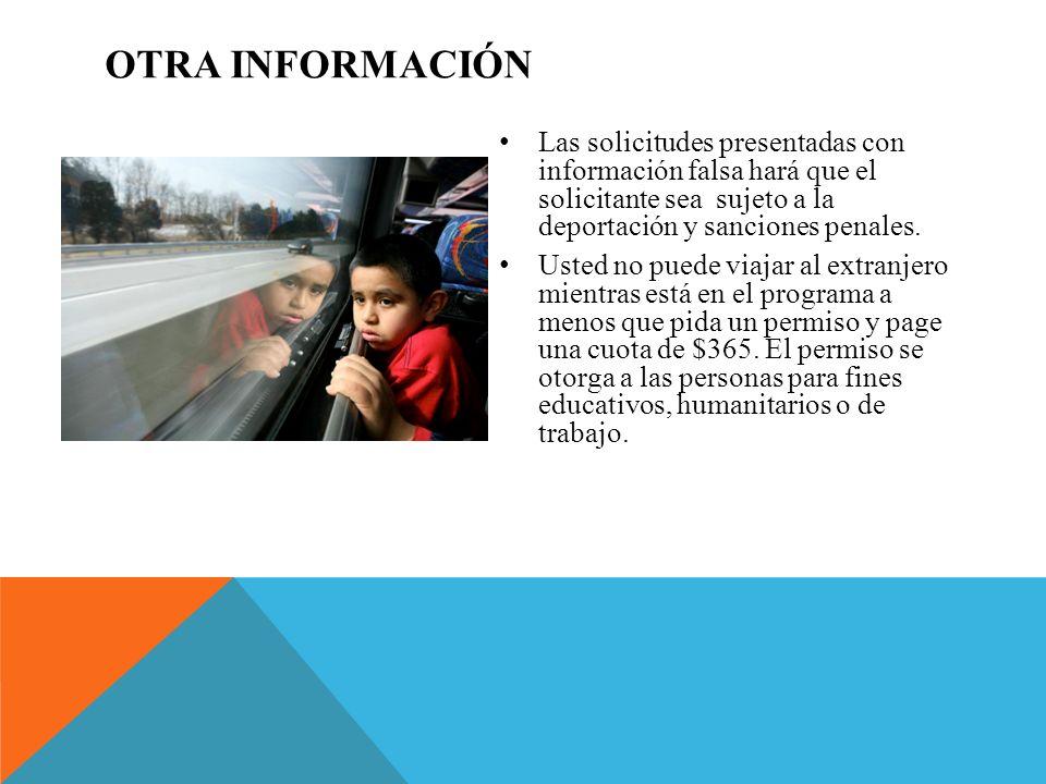 OTRA INFORMACIÓN Las solicitudes presentadas con información falsa hará que el solicitante sea sujeto a la deportación y sanciones penales. Usted no p