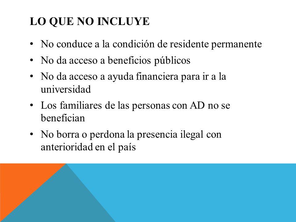 LO QUE NO INCLUYE No conduce a la condición de residente permanente No da acceso a beneficios públicos No da acceso a ayuda financiera para ir a la un
