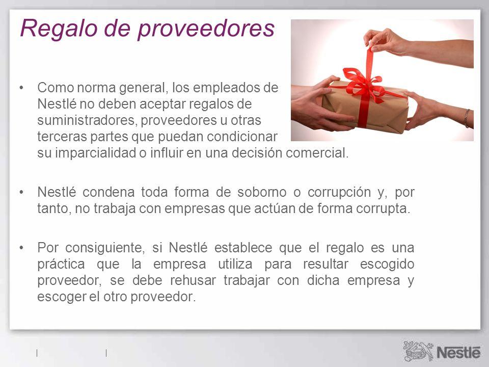 Como norma general, los empleados de Nestlé no deben aceptar regalos de suministradores, proveedores u otras terceras partes que puedan condicionar su
