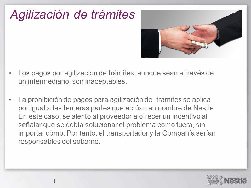 Agilización de trámites Los pagos por agilización de trámites, aunque sean a través de un intermediario, son inaceptables. La prohibición de pagos par