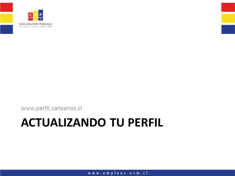 ACTUALIZANDO TU PERFIL www.perfil.sansanos.cl